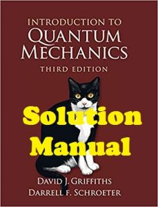 Solution Manual Introduction to Quantum Mechanics 3rd Edition David Griffiths