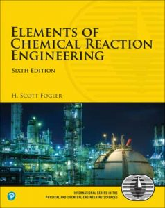 Elements of Chemical Reaction Engineering 6th edition by Scott Fogler