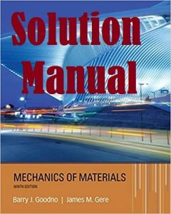 Solution Manual Mechanics of Materials 9th Edition by Barry Goodno & James Gere