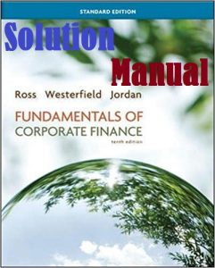 Solution Manual for Fundamentals of Corporate Finance Standard Edition 10th Edition Stephen Ross & Randolph Westerfield