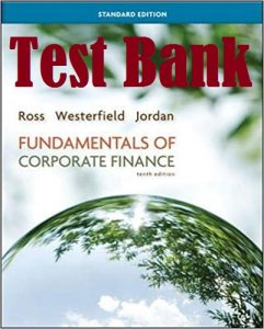 Test Bank Fundamentals of Corporate Finance Standard Edition 10th standard Edition Stephen Ross Randolph Westerfield,