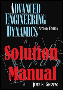 Solution Manual Advanced Engineering Dynamics 2nd Edition Jerry Ginsberg