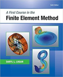 A First Course in the Finite Element Method 6th edition Daryl Logan