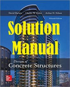 Solution Manual Design of Concrete Structures 15th edition Arthur Nilson & David Darwin