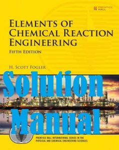 Solutions Manual Elements of Chemical Reaction Engineering 5th edition Scott Fogler
