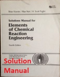 Solutions Manual for Elements of Chemical Reaction Engineering 4th edition by Fogler