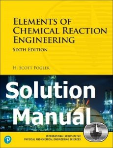Download Solutions Manual Elements of Chemical Reaction Engineering 6th edition by Fogler