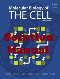 Solution Manual Molecular Biology of the Cell 6th edition Bruce Alberts and Alexander Johnson