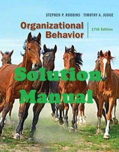 Solution Manual Organizational Behavior 17th edition Stephen Robbins and Timothy Judge