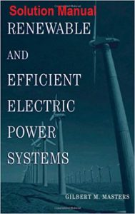 Solution Manual Renewable and Efficient Electric Power Systems 1st edition Gilbert Masters
