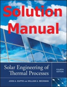 Download Solution Manual Solar Engineering of Thermal Processes 4th edition by Duffie & Beckman