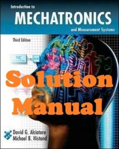 Solution Manual for Introduction to Mechatronics and Measurement Systems 3rd edition Alciatore and Histand