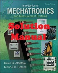 Solution Manual for Introduction to Mechatronics and Measurement Systems 4th edition Alciatore and Histand
