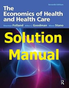 Solution Manual The Economics of Health and Health Care 7th edition by Folland & Goodman