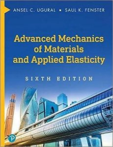 Download Advanced Mechanics of Materials and Applied Elasticity 6th Edition by Ugural and Fenster