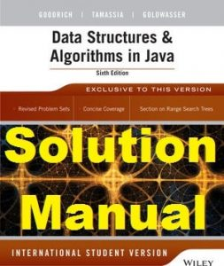 Solution Manual Data Structures and Algorithms in Java 6th Edition International Student Version Goodrich & Tamassia