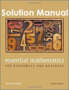 Solution Manual Essential Mathematics for Economics and Business 4th edition Teresa Bradley, Paul Patton