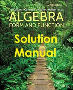 Solution Manual Algebra 2nd edition William McCallum, Eric Connally