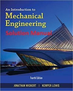 Solution Manual for An Introduction to Mechanical Engineering 4th edition Jonathan Wickert, Kemper Lewis