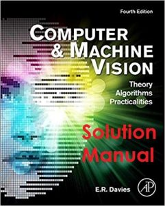 Solution Manual for Computer and Machine Vision: Theory, Algorithms, Practicalities 4th Edition Davies