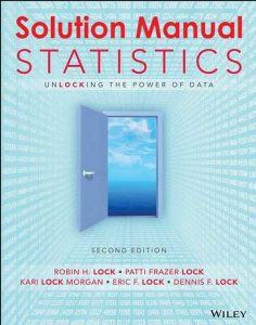 Solution Manual Statistics: Unlocking the Power of Data 2nd Edition Robin H. Lock, Patti Frazer Lock, Dennis F. Lock, Kari Lock Morgan, Eric F. Lock