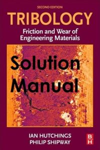 Solution Manual for Tribology 2nd edition Ian Hutchings, Philip Shipway