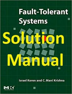 Solution Manual Fault-Tolerant Systems Israel Koren & Mani Krishna