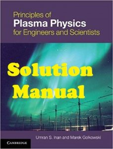 Solution Manual Principles of Plasma Physics for Engineers and Scientists Umran Inan and Marek Gołkowski