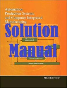 Solution Manual Automation, Production Systems, and Computer-Integrated Manufacturing 4th edition Mikell Groover