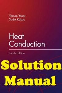 Solution Manual Heat Conduction 4th edition Yaman Yener and Sadik Kakac