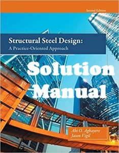 Instructor's Solution Manual Structural Steel Design: A Practice-Oriented Approach 2nd Edition Abi Aghayere Jason Vigil