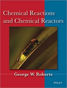 Chemical Reactions and Chemical Reactors George Roberts