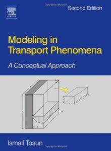 Modeling in Transport Phenomena 2nd Edition Ismail Tosun