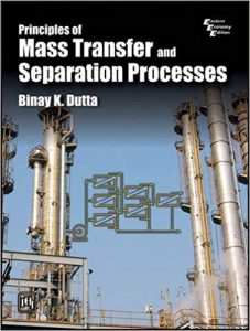 Principles of Mass Transfer and Separation Processes by Binay Dutta
