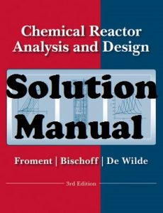 Solution Manual Chemical Reactor Analysis and Design 3rd edition Gilbert Froment Kenneth Bischoff