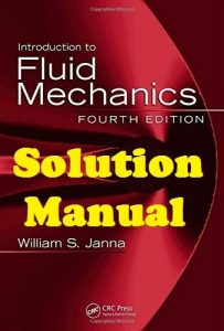 Solution Manual Introduction to Fluid Mechanics 4th edition William Janna