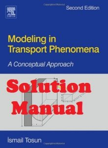 Solution Manual Modeling in Transport Phenomena 2nd edition Ismail Tosun