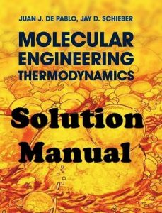 Solution Manual Molecular Engineering Thermodynamics Juan De Pablo and Jay Schieber