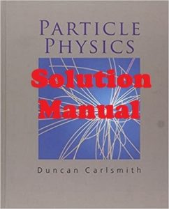 Solution Manual for Particle Physics Duncan Carlsmith
