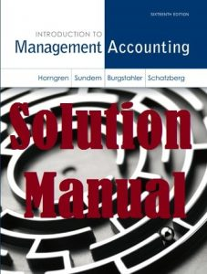 Solution Manual Introduction to Management Accounting 16th edition Charles Horngren Gary Sundem
