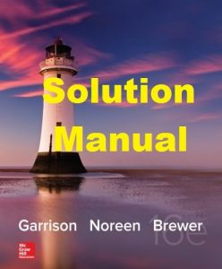 Solution Manual Managerial Accounting 16th edition Garrison and Noreen