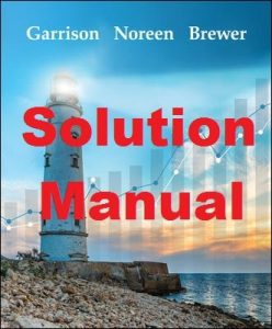 Solution Manual Managerial Accounting 17th edition Ray Garrison and Eric Noreen