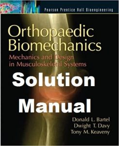 Solution Manual for Orthopaedic Biomechanics by Donald Bartel & Dwight Davy