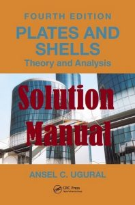 Solution Manual Plates and Shells: Theory and Analysis 4th Edition Ansel Ugural