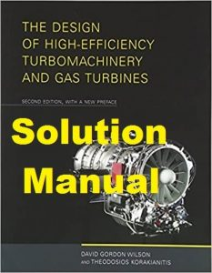 Solution Manual The Design of High-Efficiency Turbomachinery and Gas Turbines 2nd edition Wilson & Korakianitis