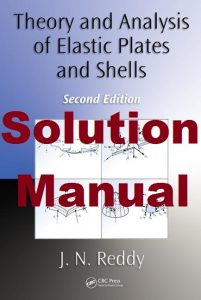 Solution Manual Theory and Analysis of Elastic Plates and Shells Second Edition J. N. Reddy