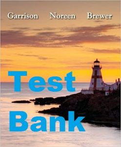 Test Bank Managerial Accounting 14th Edition Ray Garrison Eric Noreen Peter Brewer