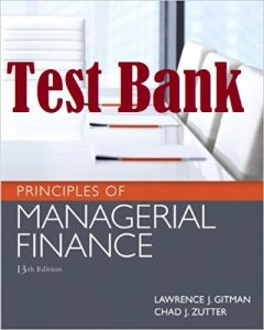 Test Bank Principles of Managerial Finance 13th edition Lawrence Gitman Chad Zutter