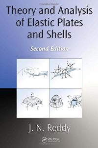 Theory and Analysis of Elastic Plates and Shells 2nd Edition J. N. Reddy