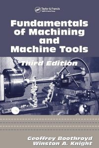 Fundamentals of Metal Machining and Machine Tools 3rd edition Geoffrey Boothroyd & Winston Knight